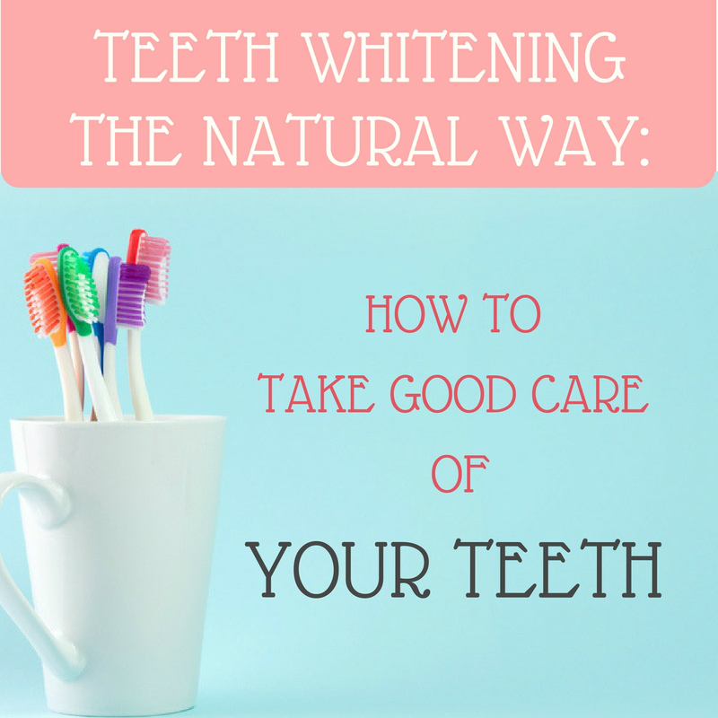 Teeth Whitening the Natural Way: How to Take Good Care of Your Teeth