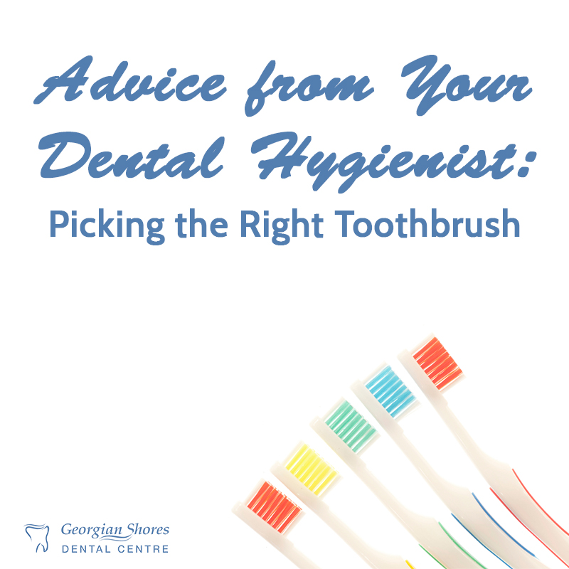 Advice from Your Dental Hygienist: Picking the Right Toothbrush